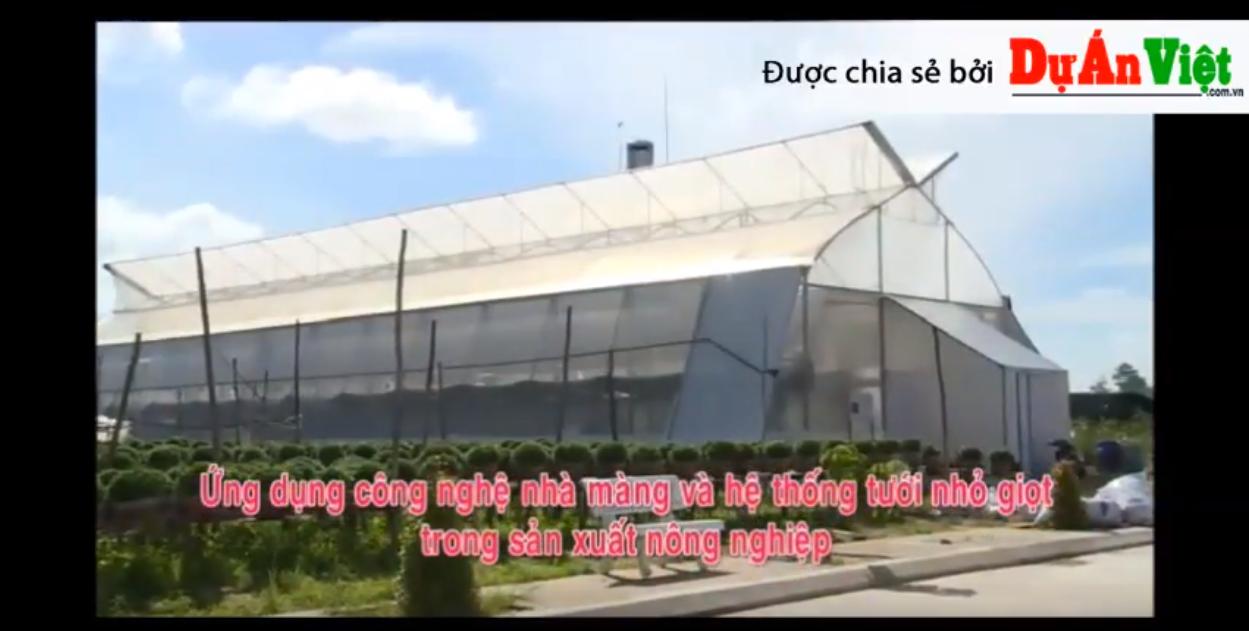 Video: Ứng dụng công nghệ nhà màng và hệ thống tưới nhỏ giọt trong sản xuất Nông nghiệp