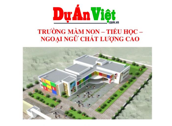 Dự án Trường Mầm non - Tiểu học - Ngoại ngữ Chất lượng cao Lâm Đồng