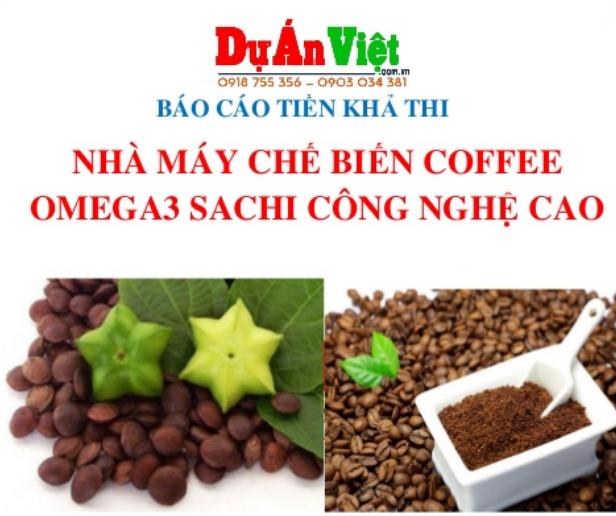 Thuyết minh dự án Nhà máy chế biến Coffee Omega3 Sachi Công nghệ cao tỉnh Gia Lai