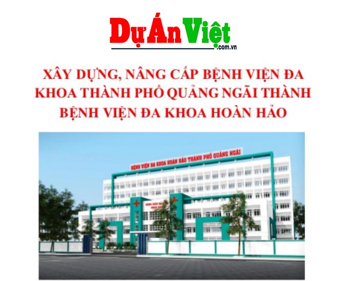 Xây dựng nâng cấp bệnh viện đa khoa TP Quãng Ngãi thành Bệnh viện đa khoa Hoàn Hảo