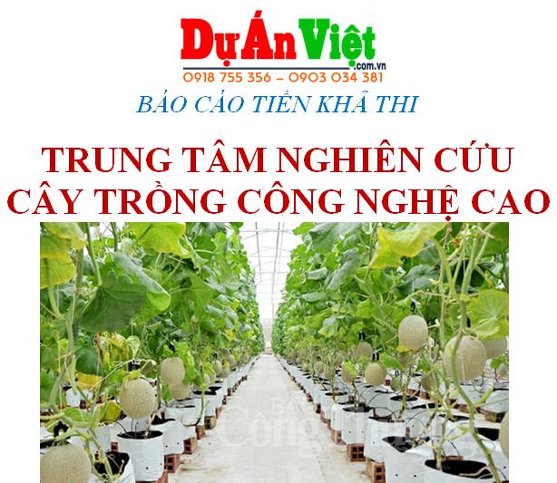 Thuyết minh dự án đầu tư Trung tâm nghiên cứu cây trồng công nghệ cao tỉnh Ninh Thuận
