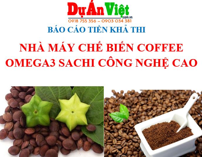 Thuyết minh dự án Nhà máy chế biến Coffee Omega3 Sachi Công nghệ cao